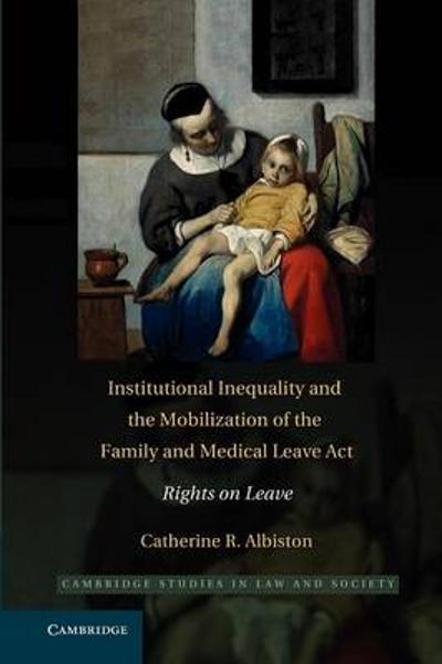 Institutional Inequality and the Mobilization of the Family and Medical Leave Act - Catherine R. Albiston