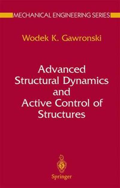 Advanced Structural Dynamics and Active Control of Structures - Wodek Gawronski