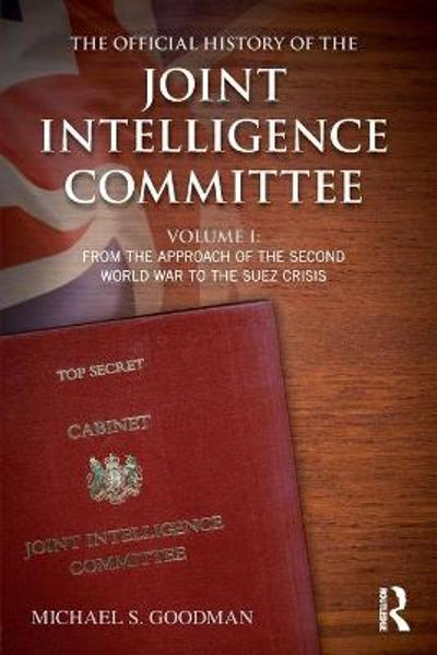 The Official History of the Joint Intelligence Committee - Michael S. Goodman