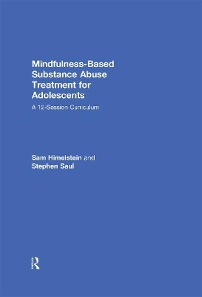 Mindfulness-Based Substance Abuse Treatment for Adolescents - Sam Himelstein