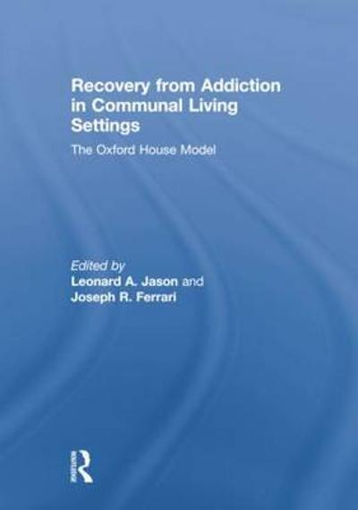 Recovery from Addiction in Communal Living Settings - Leonard A. Jason