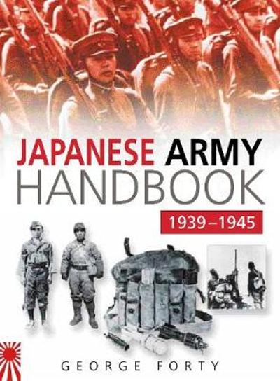 The Japanese Army Handbook 1939-1945 - George Forty