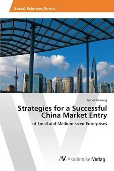 Strategies for a Successful China Market Entry - Zwanzig Isabel