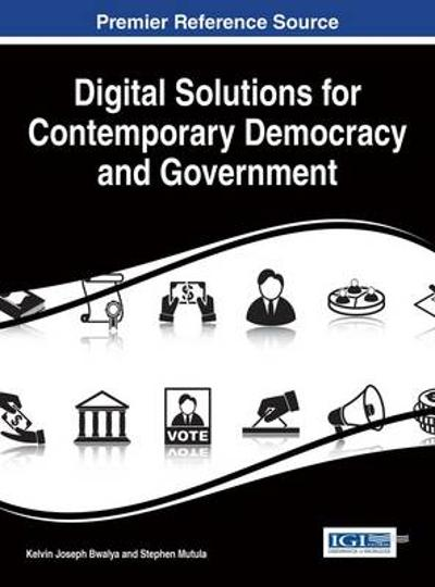 Digital Solutions for Contemporary Democracy and Government - Kelvin Joseph Bwalya