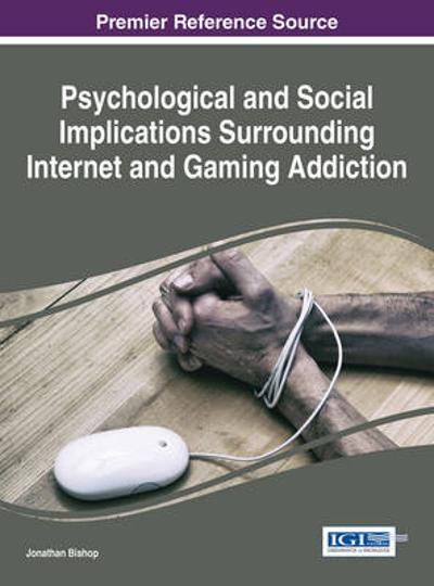 Psychological and Social Implications Surrounding Internet and Gaming Addiction - Jonathan Bishop