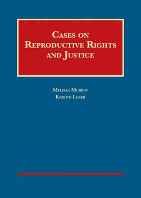 Cases on Reproductive Rights and Justice - Melissa Murray