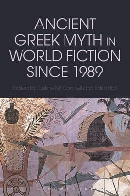 Ancient Greek Myth in World Fiction since 1989 - Justine McConnell