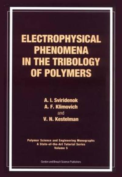 Electrophysical Phenomena in the Tribology of Polymers - A. I. Sviridewok