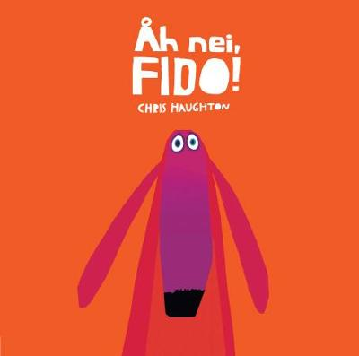 Åh nei, Fido! - Chris Haughton