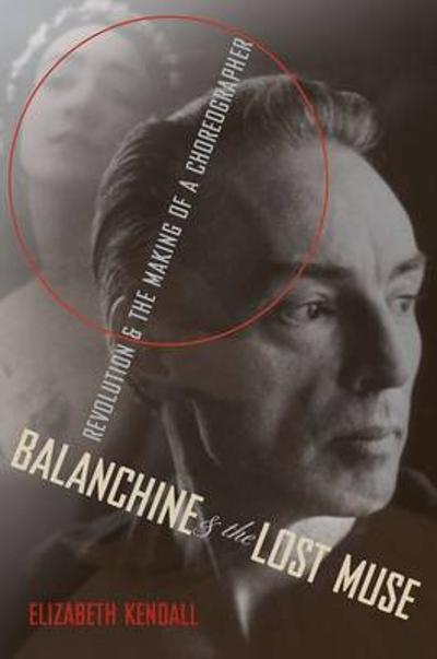 Balanchine and the Lost Muse - Elizabeth Kendall