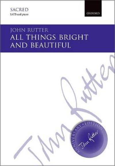 All things bright and beautiful - John Rutter