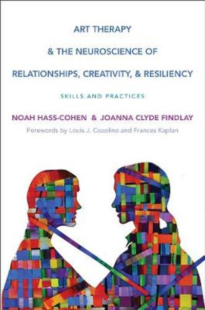 Art Therapy and the Neuroscience of Relationships, Creativity, and Resiliency - Noah Hass-Cohen