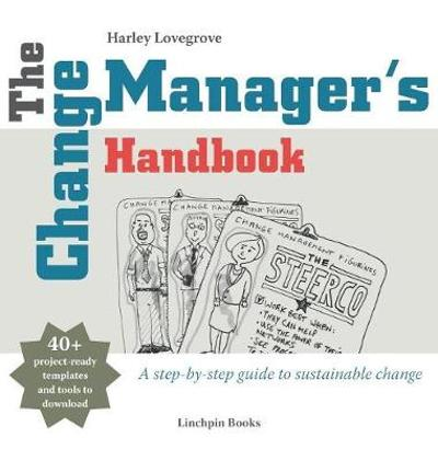 The Change Manager's Handbook - Harley Lovegrove