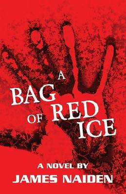 A Bag of Red Ice - James Naiden