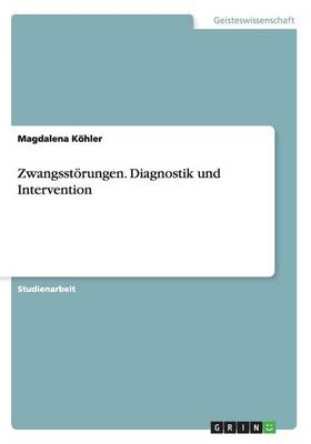 Zwangsstorungen. Diagnostik Und Intervention - Magdalena Kohler