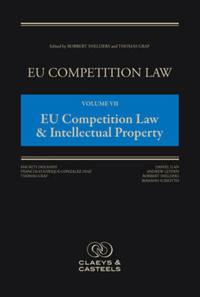 EU Competition Law, Volume VII: EU Competition Law & Intellectual Property - Robbert Snelders