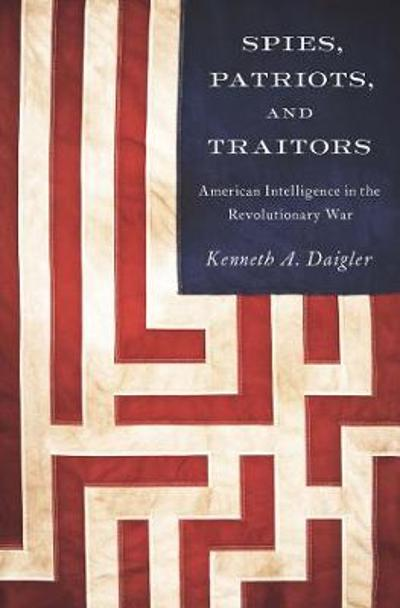 Spies, Patriots, and Traitors - Kenneth A. Daigler