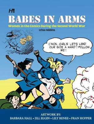 Babes In Arms: Women in the Comics During World War Two - Trina Robbins