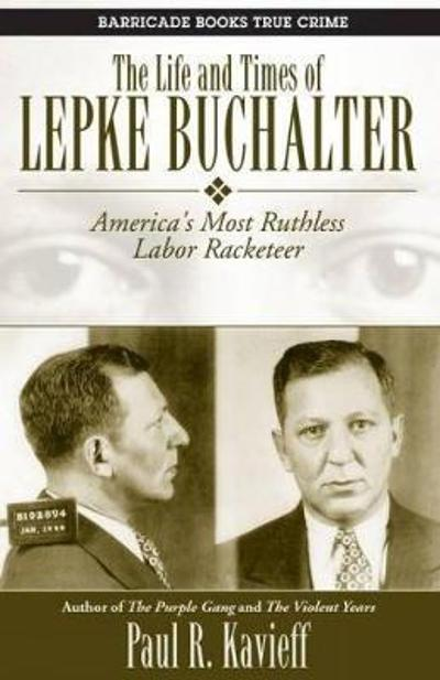 The Life And Times Of Lepke Buchalter - Paul R. Kavieff