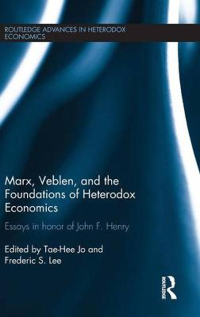Marx, Veblen, and the Foundations of Heterodox Economics - Tae-Hee Jo