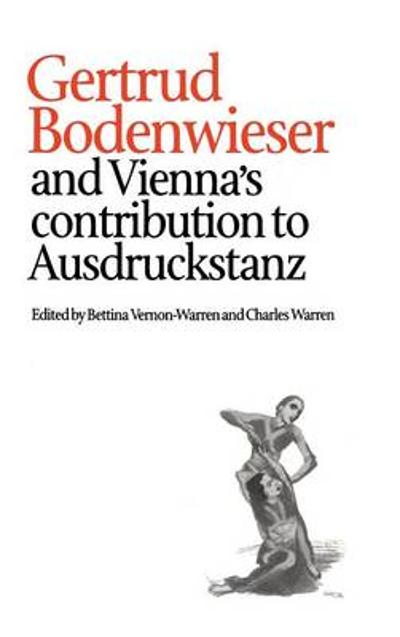 Gertrud Bodenwieser and Vienna's Contribution to Ausdruckstanz - Bettina Vernon-Warren