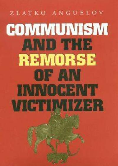 Communism and the Remorse of an Innocent Victimizer - Zaltko Anguelov