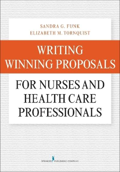 Writing Winning Proposals for Nurses and Health Care Professionals - Sandra G. Funk