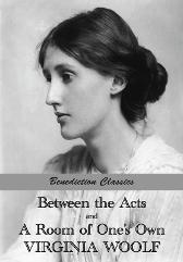 Between the Acts and A Room of One's Own - Virginia Woolf