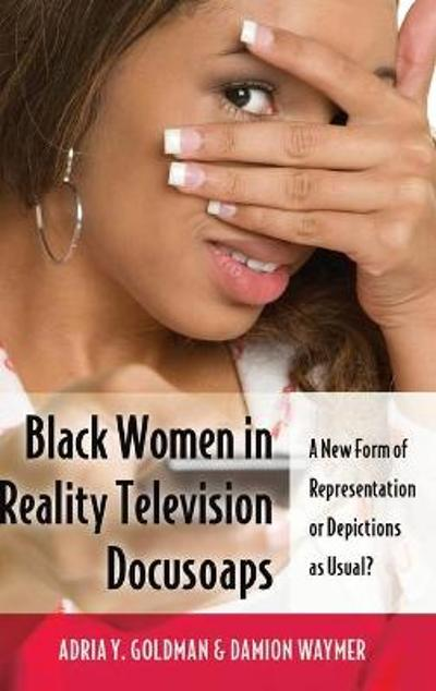 Black Women in Reality Television Docusoaps - Adria Y. Goldman