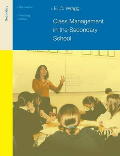 Class Management in the Secondary School - Prof. E. C. Wragg