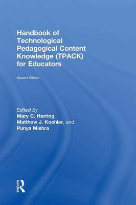 Handbook of Technological Pedagogical Content Knowledge (TPACK) for Educators - Mary C. Herring