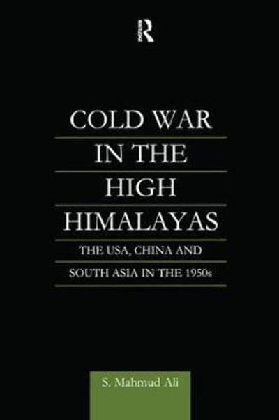 Cold War in the High Himalayas - S. Mahmud Ali