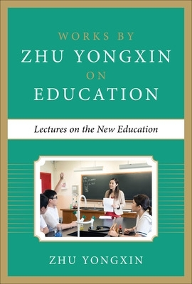 Lectures on the New Education - Zhu Yongxin