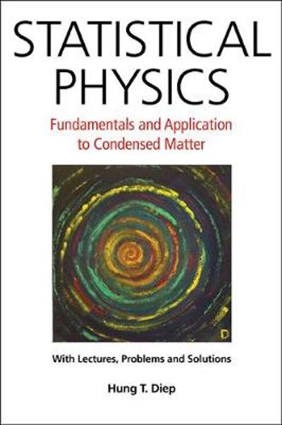 Statistical Physics: Fundamentals And Application To Condensed Matter - Hung-The Diep