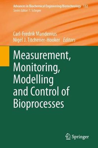 Measurement, Monitoring, Modelling and Control of Bioprocesses - Carl-Fredrik Mandenius