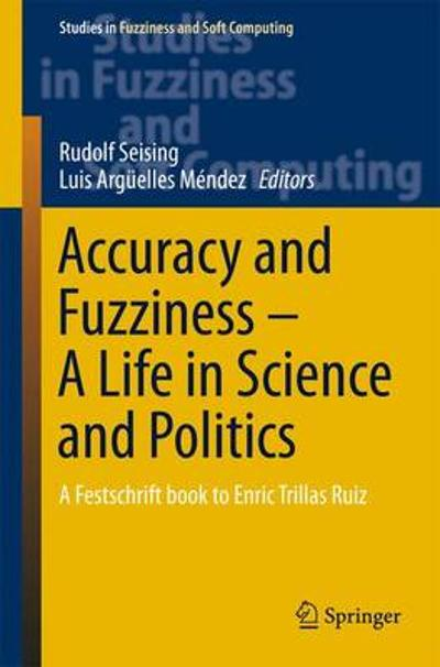 Accuracy and Fuzziness. A Life in Science and Politics - Luis Arguelles Medez
