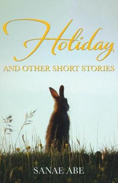 Holiday and Other Short Stories - Sanae Abe