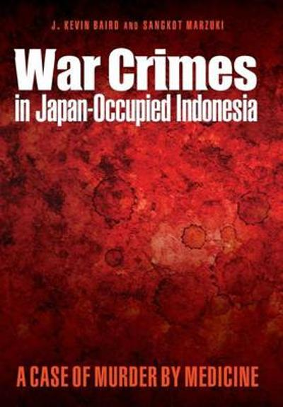 War Crimes in Japan-Occupied Indonesia - J. Kevin Baird