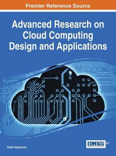 Advanced Research on Cloud Computing Design and Applications - Shadi Aljawarneh
