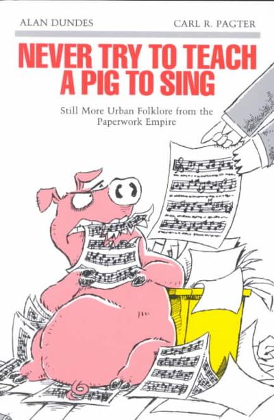 Never Try to Teach a Pig to Sing - Alan Dundes