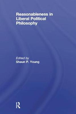 Reasonableness in Liberal Political Philosophy - Shaun Young