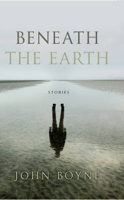 Beneath the Earth - John Boyne