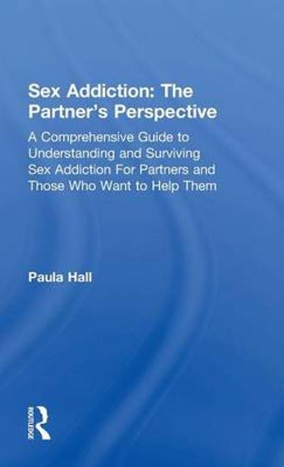 Sex Addiction: The Partner's Perspective - Paula Hall