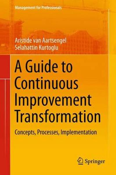 A Guide to Continuous Improvement Transformation - Aristide van Aartsengel