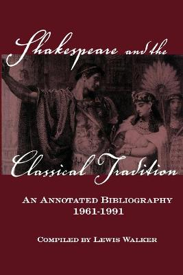 Shakespeare and the Classical Tradition - Lewis Walker
