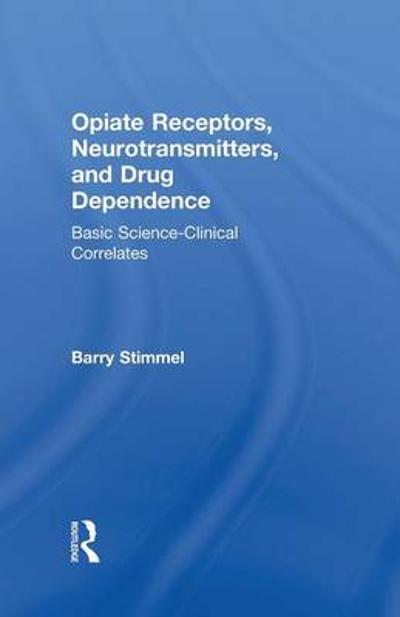 Opiate Receptors, Neurotransmitters, and Drug Dependence - Barry Stimmel