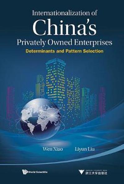 Internationalization Of China's Privately Owned Enterprises: Determinants And Pattern Selection - Wen Xiao