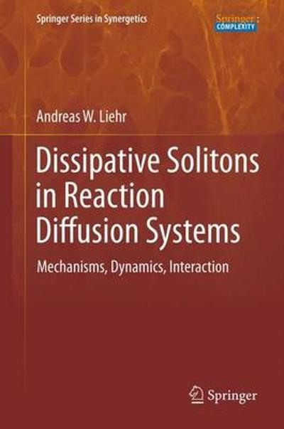 Dissipative Solitons in Reaction Diffusion Systems - Andreas Liehr