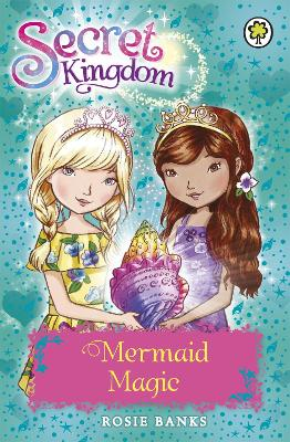 Secret Kingdom: Mermaid Magic - Rosie Banks