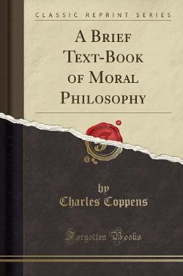 A Brief Text-Book of Moral Philosophy (Classic Reprint) - Charles Coppens